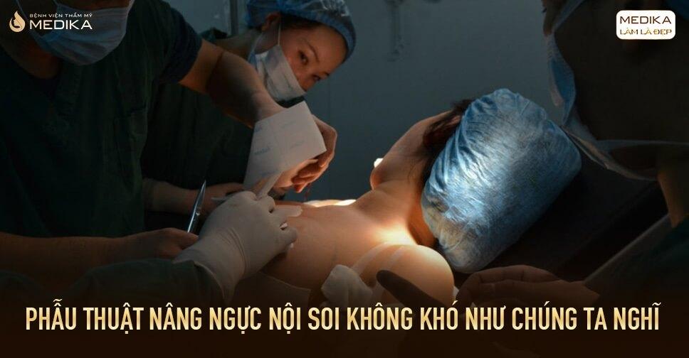 Phẫu thuật nâng ngực không khó như chúng ta nghỉ tại Bệnh viện thẩm mỹ MEDIKA