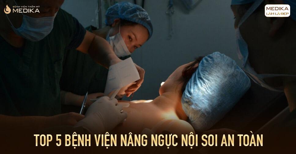 Top 5 bệnh viện nâng ngực nội soi an toàn tại Bệnh viện thẩm mỹ MEDIKA