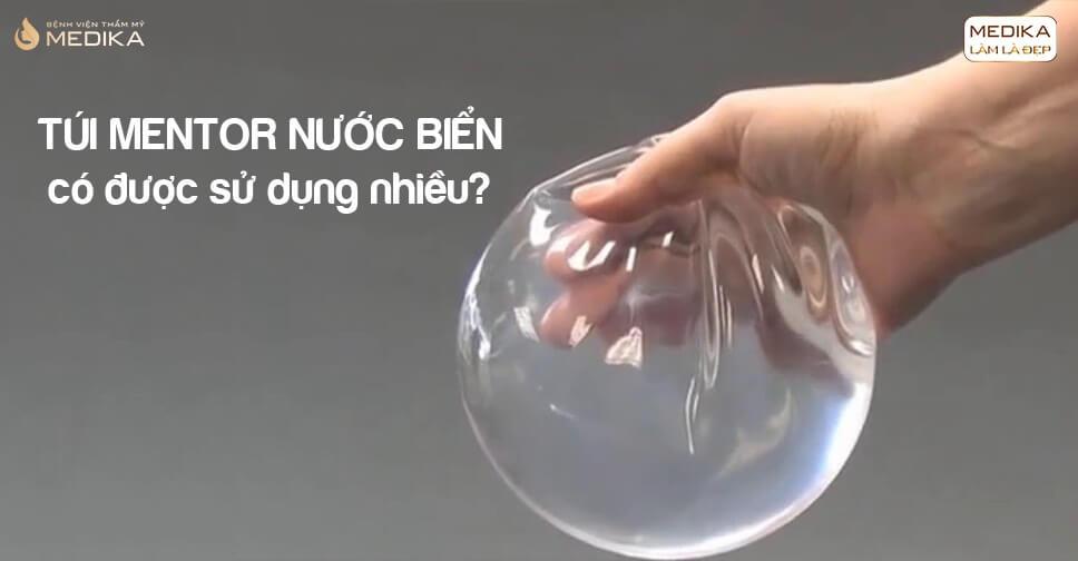 Túi Mentor nước biển có được sử dụng nhiều tại Bệnh viện thẩm mỹ MEDIKA?