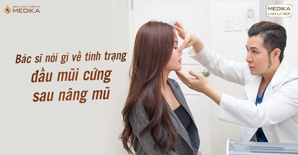 Bác sĩ nói gì về tình trạng đầu mũi cứng sau nâng mũi từ Bệnh viện thẩm mỹ MEDIKA