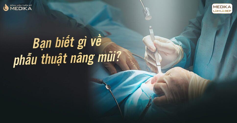Bạn biết gì về phẫu thuật nâng mũi tại Bệnh viện thẩm mỹ MEDIKA?