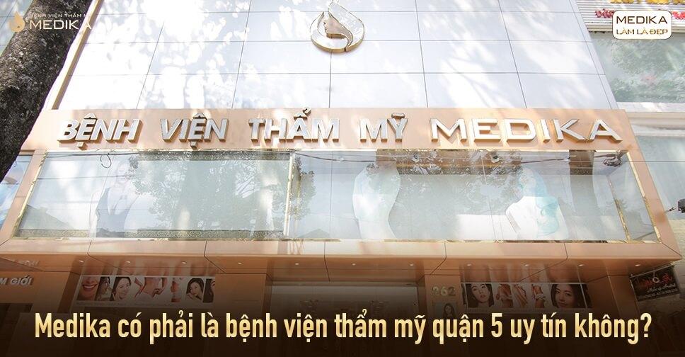 Bệnh viện thẩm mỹ quận 5 MEDIKA có thực sự uy tín?
