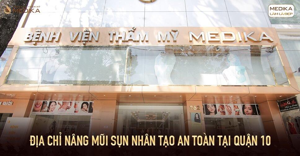 Địa chỉ nâng mũi sụn nhân tạo an toàn ở quận 10 - Bệnh viện thẩm mỹ MEDIKA