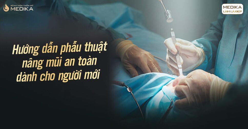 Hướng dẫn phẫu thuật nâng mũi an toàn dành cho người mới từ Bệnh viện thẩm mỹ MEDIKA