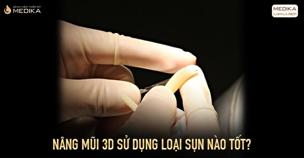 Nâng mũi 3D sử dụng loại sụn nào tốt từ Bệnh viện thẩm mỹ MEDIKA?