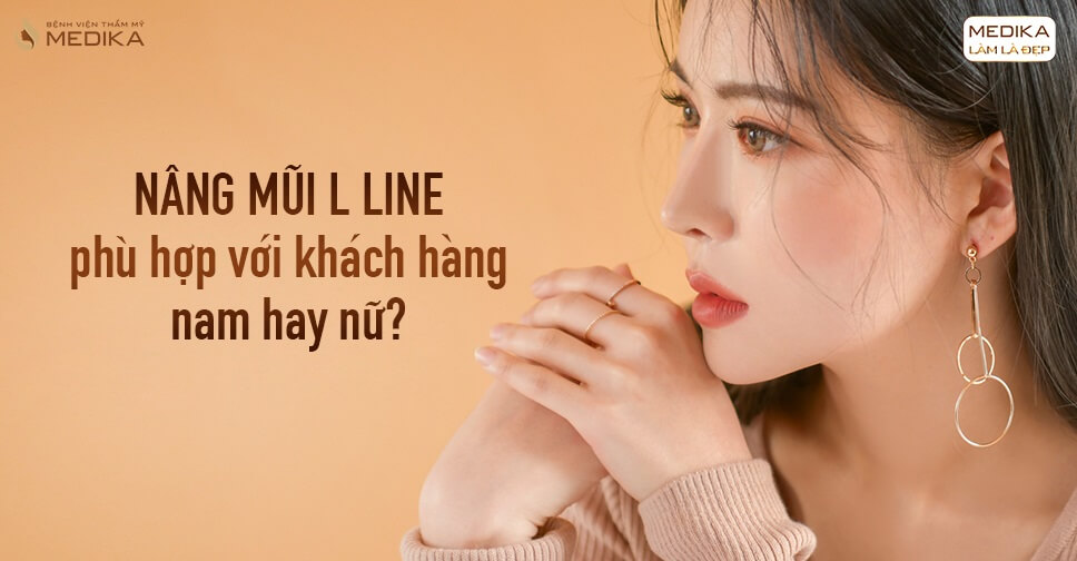 Nâng mũi L line phù hợp với khách hàng nam hay nữ từ Bệnh viện thẩm mỹ MEDIKA?