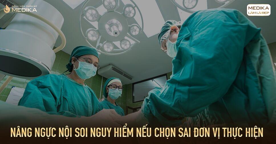 Nâng ngực nguy hiểm nếu chọn sai đơn vị thực hiện từ Bệnh viện thẩm mỹ MEDIKA