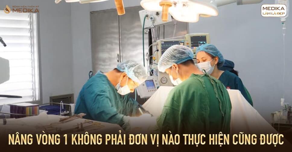 Nâng vòng 1 không phải đơn vị nào thực hiện cũng được từ Bệnh viện thẩm mỹ MEDIKA