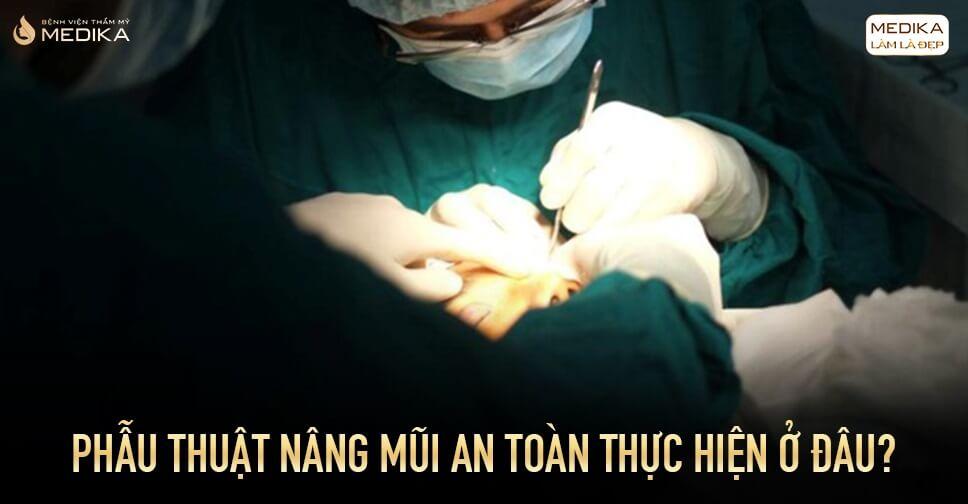 Phẫu thuật nâng mũi an toàn nên thực hiện ở đâu? - Từ Bệnh viện thẩm mỹ MEDIKA