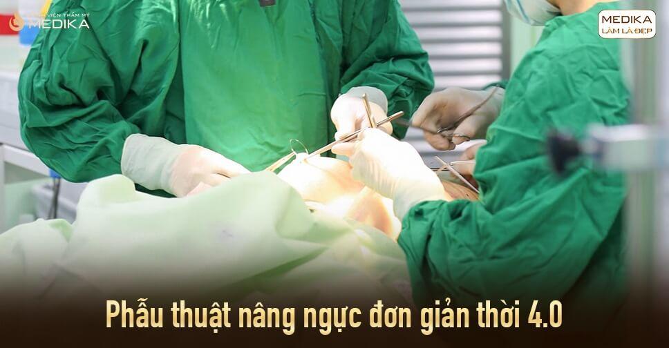 Phẫu thuật nâng ngực đơn giản thời 4.0 từ Bệnh viện thẩm mỹ MEDIKA