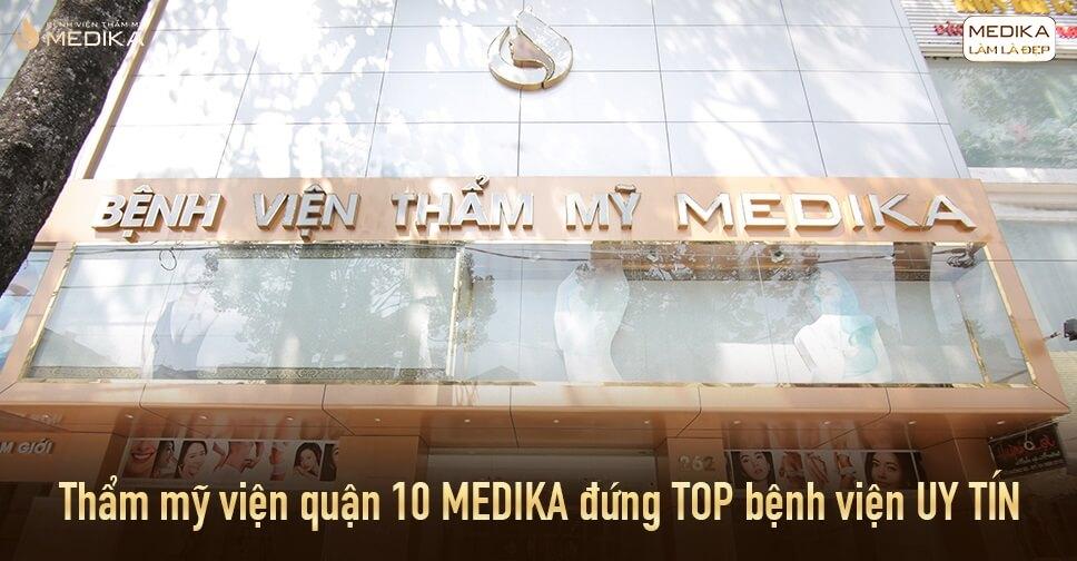 Thẩm mỹ viện quận 10 MEDIKA đứng TOP bệnh viện UY TÍN