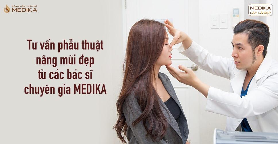 Tư vấn phẫu thuật nâng mũi đẹp từ các bác sĩ chuyên gia MEDIKA