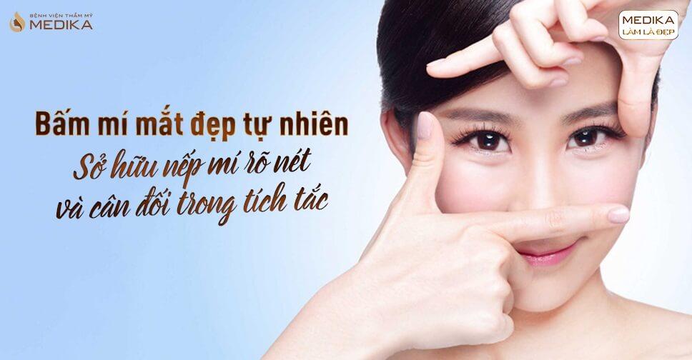 Bấm mí mắt đẹp tự nhiên - Sở hữu nếp mí rõ nét và cân đối