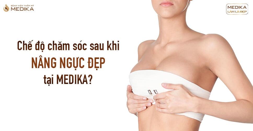 Chế độ chăm sóc sau khi nâng ngực đẹp tại MEDIKA?