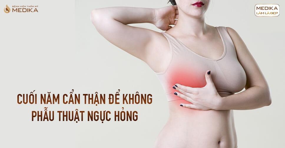 Cuối năm cẩn thận nếu không muốn phẫu thuật ngực hỏng từ Bệnh viện thẩm mỹ MEDIKA