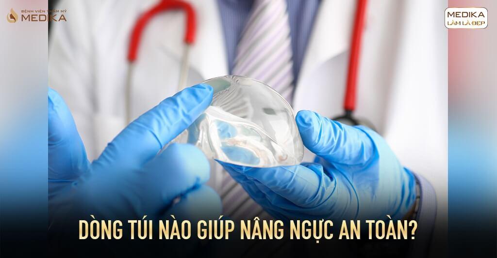 Dòng túi nào giúp nâng ngực an toàn từ Bệnh viện thẩm mỹ MEDIKA?
