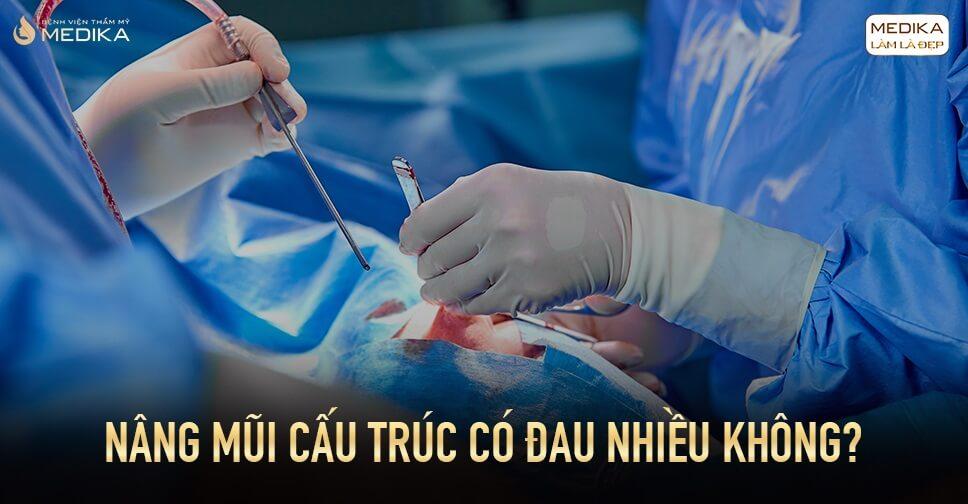 Nâng mũi cấu trúc có đau nhiều không từ Bệnh viện thẩm mỹ MEDIKA?