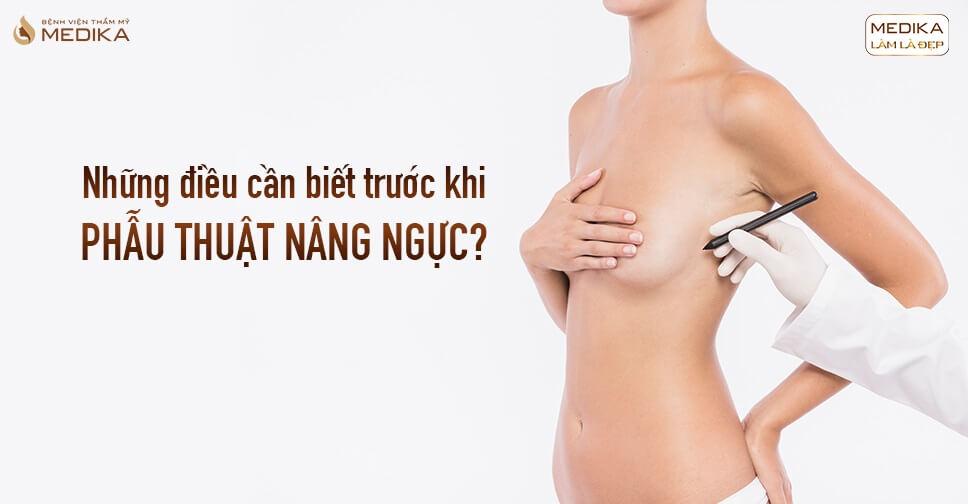 Những điều cần biết trước khi phẫu thuật nâng ngực bởi Bệnh viện thẩm mỹ MEDIKA