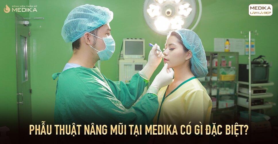 Phẫu thuật nâng mũi tại MEDIKA có gì đặc biệt? - Từ Bệnh viện thẩm mỹ MEDIKA