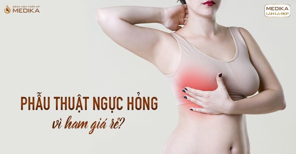 Phẫu thuật ngực hỏng vì ham giá rẻ từ Bệnh viện thẩm mỹ MEDIKA?