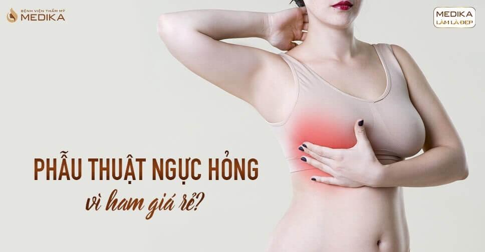 Phẫu thuật ngực hỏng vì ham rẻ bởi Bệnh viện thẩm mỹ MEDIKA