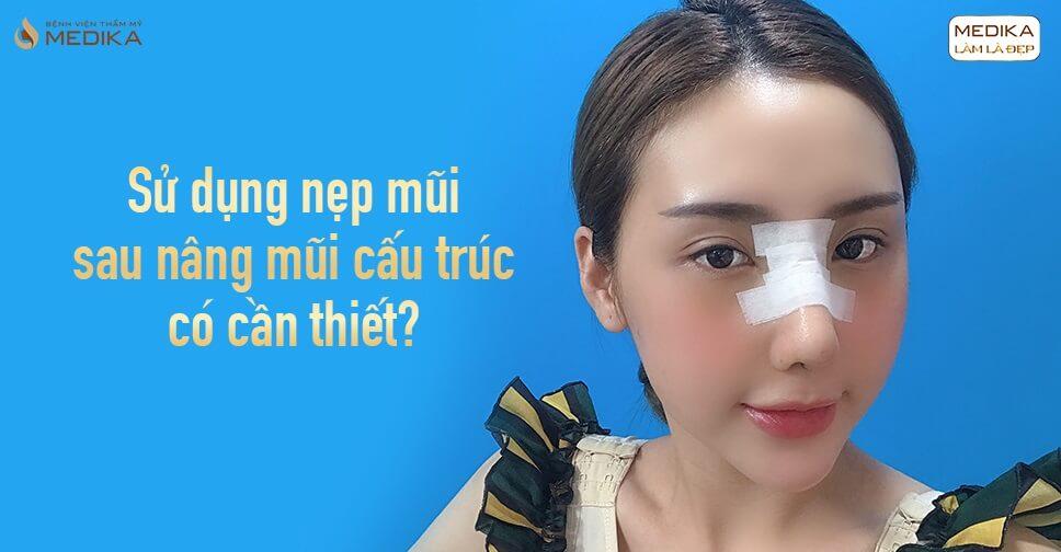 Sử dụng nẹp mũi sau nâng mũi cấu trúc có cần thiết từ Bệnh viện thẩm mỹ MEDIKA?