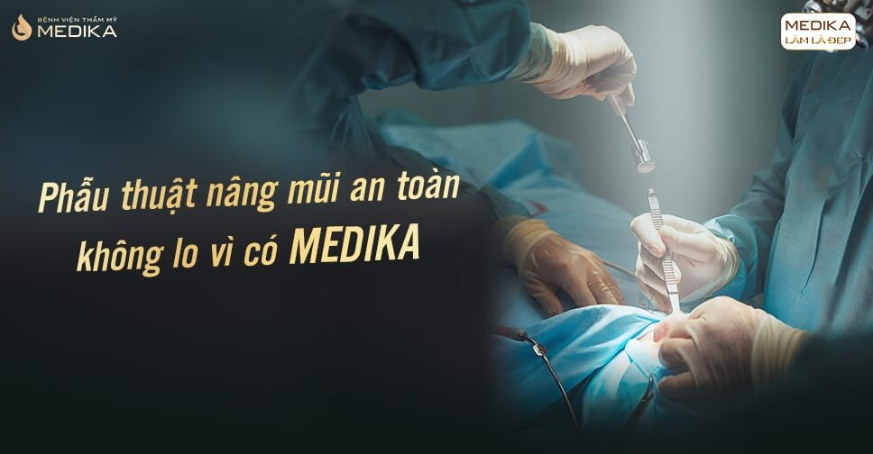 Bỏ túi kinh nghiệm trước khi phẫu thuật nâng mũi an toàn bởi Bệnh viện thẩm mỹ MEDIKA