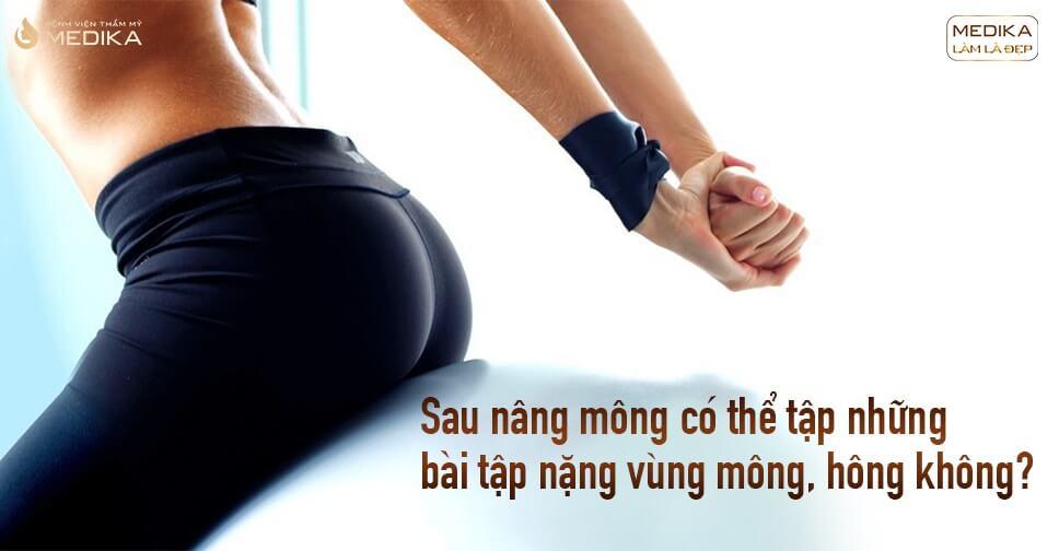 Sau nâng mông có thể tập nặng vùng mông và hông không từ Bệnh viện thẩm mỹ MEDIKA?