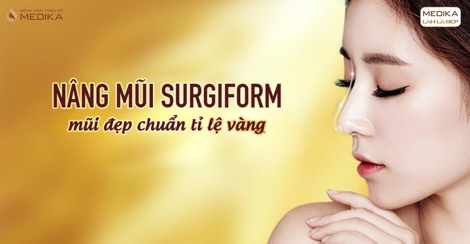 Nâng mũi Surgiform có an toàn hơn các kĩ thuật truyền thống tại Bệnh viện thẩm mỹ MEDIKA?
