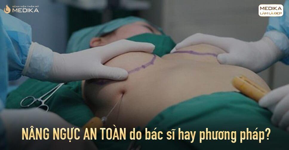 Nâng ngực an toàn do bác sĩ hay phương pháp ở Bệnh viện thẩm mỹ MEDIKA?