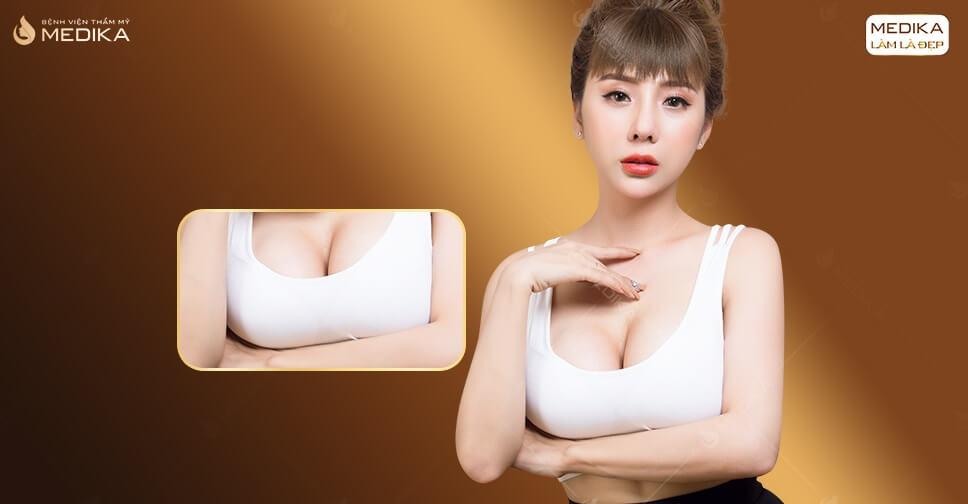 Nâng ngực đẹp vì tin tưởng Bệnh viện thẩm mỹ MEDIKA