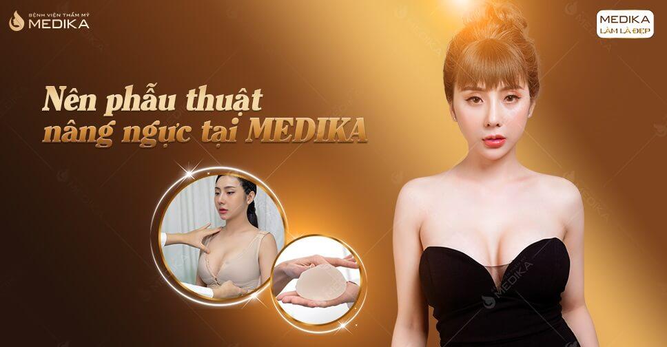 Nên phẫu thuật nâng ngực đẹp tại Bệnh viện thẩm mỹ MEDIKA