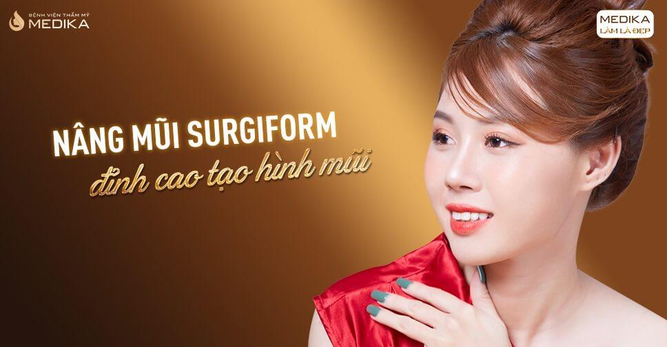 Những điều cần biết về nâng mũi Surgiform tại Bệnh viện thẩm mỹ MEDIKA