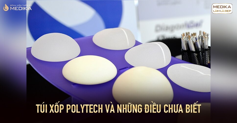 Quyết định lựa chọn túi xốp Polytech nâng ngực tại Bệnh viện thẩm mỹ MEDIKA