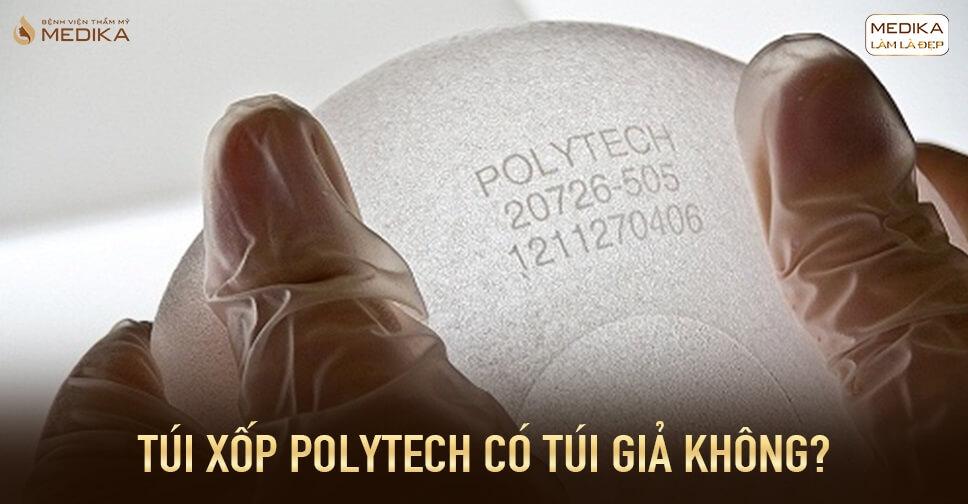 Túi xốp Polytech có túi giả không tại Bệnh viện thẩm mỹ MEDIKA?